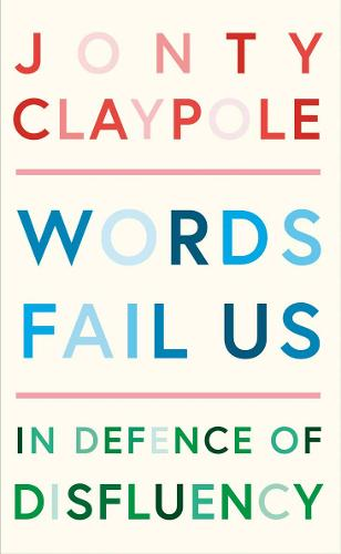 Words Fail Us by Jonty Claypole
